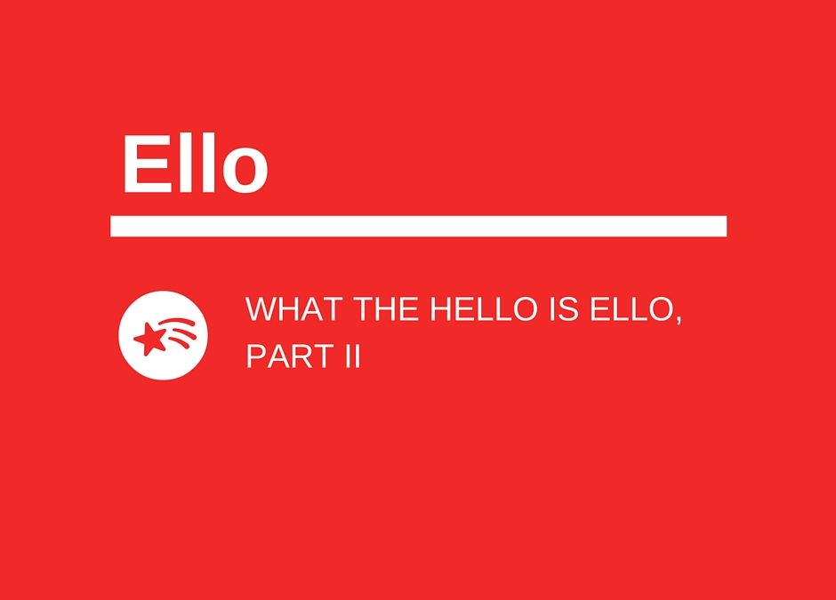 WHAT THE HELLO IS ELLO, PART II