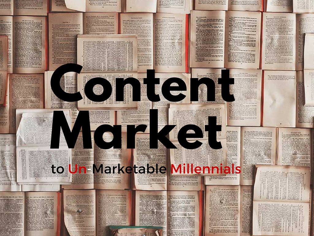 Content Market to Un-Marketable Millennials