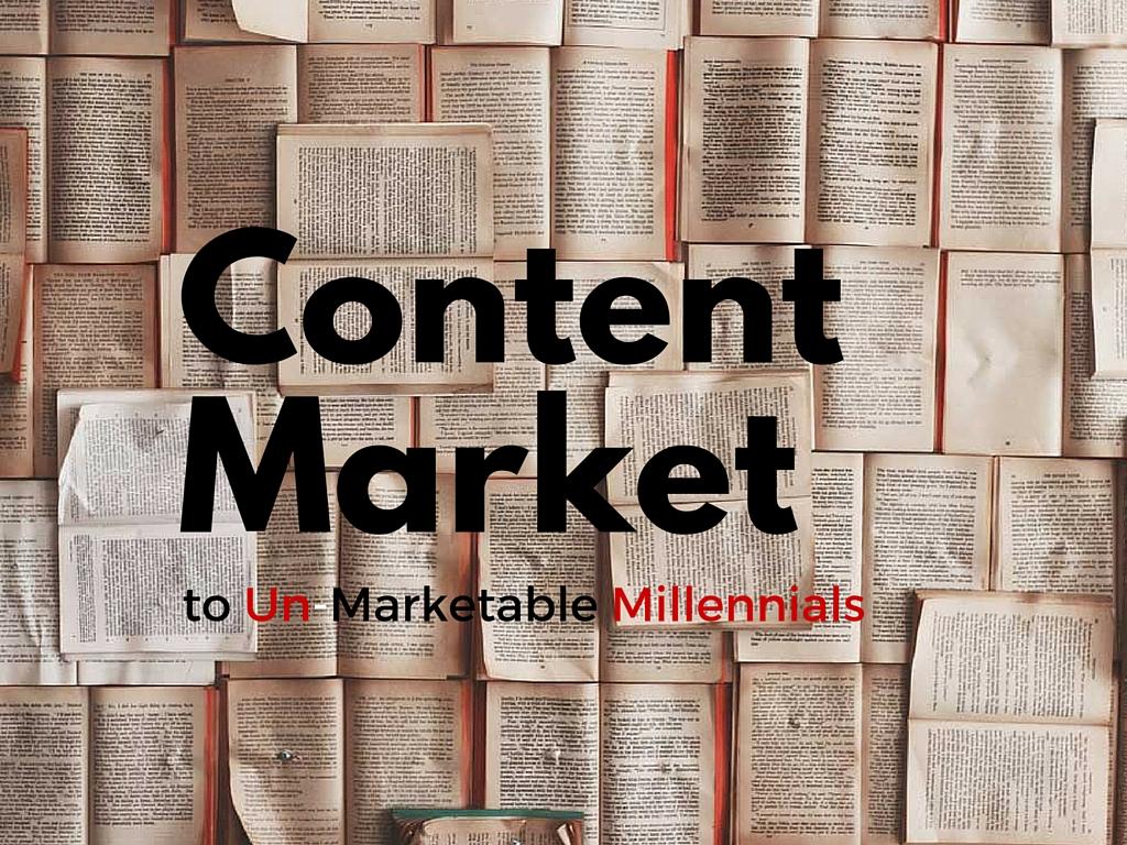 Content Market to Un-Marketable Millennials
