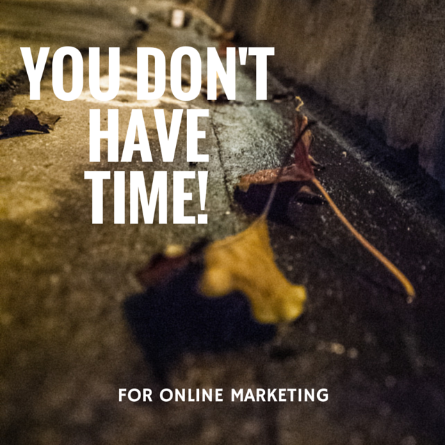 You Don't Have Time for Online Marketing